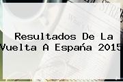 Resultados De La <b>Vuelta A España</b> 2015