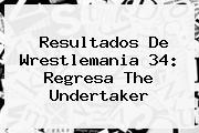 Resultados De <b>Wrestlemania 34</b>: Regresa The Undertaker