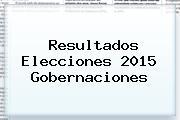 <b>Resultados Elecciones 2015</b> Gobernaciones
