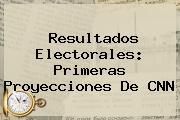 Resultados Electorales: Primeras Proyecciones De <b>CNN</b>
