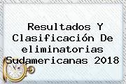 <b>Resultados</b> Y Clasificación De <b>eliminatorias</b> Sudamericanas <b>2018</b>