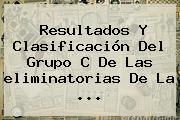 Resultados Y Clasificación Del Grupo C De Las <b>eliminatorias</b> De La <b>...</b>