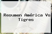 Resumen <b>América Vs Tigres</b>