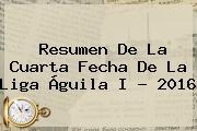 Resumen De La Cuarta Fecha De La <b>Liga Águila</b> I ? <b>2016</b>