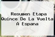 <b>Resumen Etapa Quince De La Vuelta A Espana</b>
