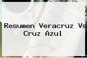 Resumen <b>Veracruz Vs Cruz Azul</b>
