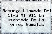 Resurge Llamada Del 11-S Al 911 En Atentado De La <b>Torres Gemelas</b>