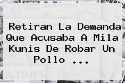 Retiran La Demanda Que Acusaba A Mila Kunis De Robar Un Pollo <b>...</b>