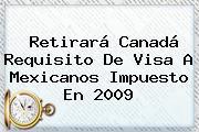 Retirará <b>Canadá</b> Requisito De Visa A Mexicanos Impuesto En 2009