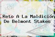 Reto A La Maldición De <b>Belmont Stakes</b>