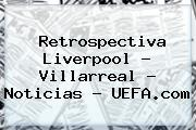 Retrospectiva <b>Liverpool</b> - Villarreal - Noticias - UEFA.com