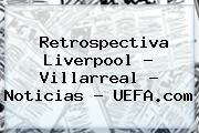 Retrospectiva <b>Liverpool</b> - Villarreal - Noticias - UEFA.com