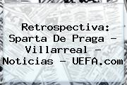 Retrospectiva: Sparta De Praga - Villarreal - Noticias - <b>UEFA</b>.com