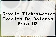 Revela Ticketmaster Precios De Boletos Para <b>U2</b>