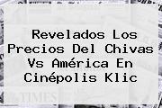Revelados Los Precios Del <b>Chivas Vs América</b> En <b>Cinépolis</b> Klic