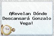 ¡Revelan Dónde Descansará <b>Gonzalo Vega</b>!