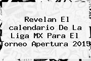 Revelan El <b>calendario</b> De La Liga MX Para El Torneo <b>Apertura 2015</b>