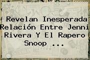 Revelan Inesperada Relación Entre <b>Jenni Rivera</b> Y El Rapero <b>Snoop</b> ...
