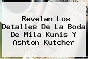 Revelan Los Detalles De La Boda De <b>Mila Kunis</b> Y Ashton Kutcher
