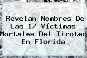 Revelan Nombres De Las 17 Víctimas Mortales Del Tiroteo En Florida