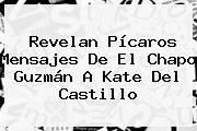 Revelan Pícaros Mensajes De El Chapo Guzmán A <b>Kate Del Castillo</b>