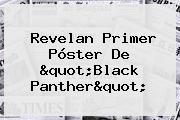 "Revelan Primer Póster De ""<b>Black Panther</b>"""