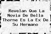 Revelan Que La Novia De <b>Bella Thorne</b> Es La Ex De Su Hermano