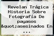 Revelan Trágica Historia Sobre Fotografía De <b>payasos</b> &quot;asesinados En ...