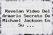 Revelan Video Del Armario Secreto De <b>Michael Jackson</b> En Su ...