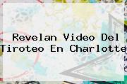 Revelan Video Del Tiroteo En <b>Charlotte</b>
