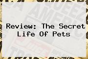 Review: <b>The Secret Life Of Pets</b>