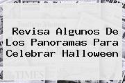 Revisa Algunos De Los Panoramas Para Celebrar <b>Halloween</b>
