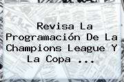 Revisa La Programación De La <b>Champions League</b> Y La Copa <b>...</b>