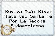Reviva Acá: <b>River</b> Plate <b>vs</b>. <b>Santa Fe</b> Por La Recopa Sudamericana