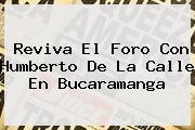 Reviva El Foro Con <b>Humberto De La Calle</b> En Bucaramanga