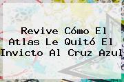 Revive Cómo El <b>Atlas</b> Le Quitó El Invicto Al <b>Cruz Azul</b>