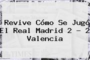 Revive Cómo Se Jugó El <b>Real Madrid</b> 2 - 2 <b>Valencia</b>
