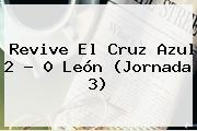 Revive El <b>Cruz Azul</b> 2 - 0 <b>León</b> (Jornada 3)