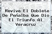 Revive El Doblete De Peñalba Que Dio El Triunfo Al <b>Veracruz</b>