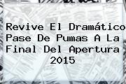 Revive El Dramático Pase De <b>Pumas</b> A La Final Del Apertura 2015