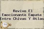 Revive El Emocionante Empate Entre <b>Chivas</b> Y <b>Atlas</b>