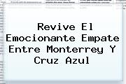 Revive El Emocionante Empate Entre <b>Monterrey</b> Y <b>Cruz Azul</b>