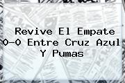 Revive El Empate 0-0 Entre <b>Cruz Azul</b> Y <b>Pumas</b>