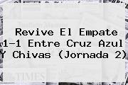 Revive El Empate 1-1 Entre <b>Cruz Azul</b> Y <b>Chivas</b> (Jornada 2)