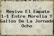 Revive El Empate 1-1 Entre <b>Morelia</b> Y Gallos De La Jornada Ocho