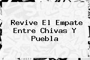 Revive El Empate Entre <b>Chivas</b> Y <b>Puebla</b>