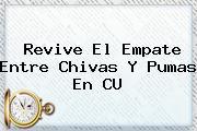 Revive El Empate Entre <b>Chivas</b> Y <b>Pumas</b> En CU