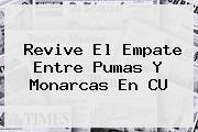 Revive El Empate Entre <b>Pumas</b> Y <b>Monarcas</b> En CU