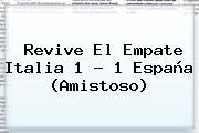 Revive El Empate <b>Italia</b> 1 - 1 <b>España</b> (Amistoso)