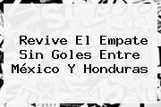 Revive El Empate Sin Goles Entre <b>México</b> Y <b>Honduras</b>
